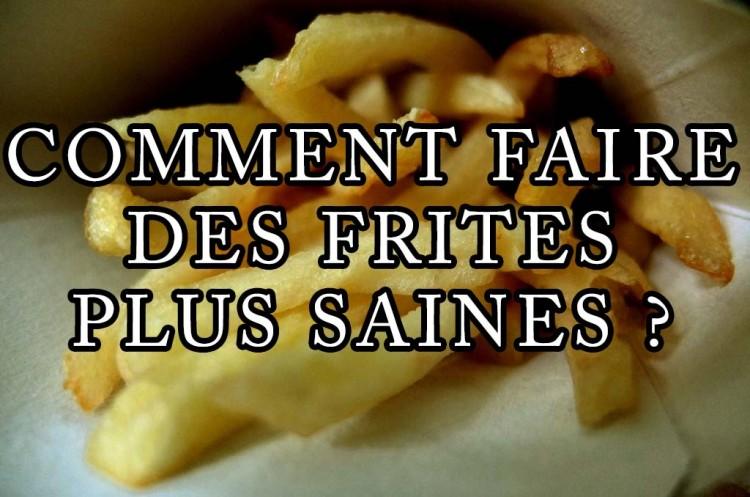 Comment préparer des frites plus saines ?